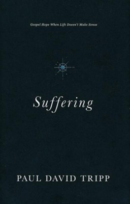 Suffering: Gospel Hope When Life Doesn't Make Sense  -     By: Paul David Tripp