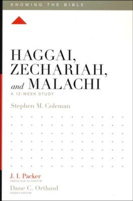 Haggai, Zechariah, and Malachi: A 12-Week Study  -     Edited By: J.I. Packer, Dane C. Ortlund     By: Stephen Coleman