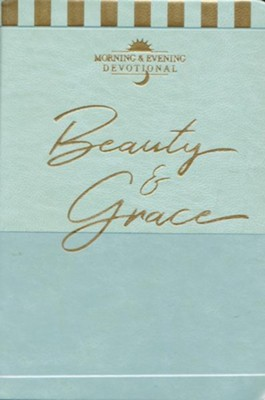 Beauty & Grace: A Morning & Evening Devotional  -