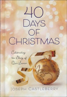 40 Days of Christmas: Celebrating the Glory of Our Savior  -     By: Joseph Castleberry