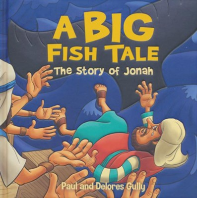 A Big Fish Tale: The Story of Jonah  -     By: Paul Gully, Delores Gully