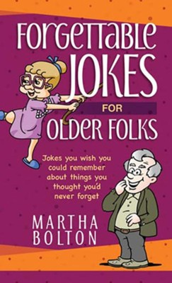 Forgettable Jokes for Older Folks: Jokes You Wish You Could Remember about Things You Thought You'd Never Forget  -     By: Martha Bolton
