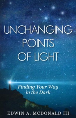 Unchanging Points of Light: Finding Your Way in the Dark  -     By: Edwin McDonald