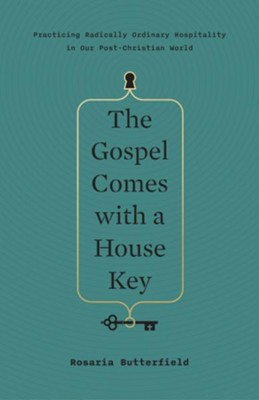 The Gospel Comes with a House Key: Practicing Radically Ordinary Hospitality in Our Post-Christian World  -     By: Rosaria Butterfield