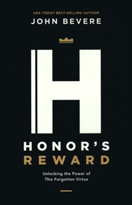 Honor's Reward: Unlocking the Power of this Forgotten Virtue  -     By: John Bevere