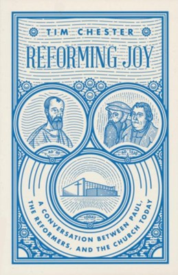 Reforming Joy: A Conversation between Paul, the Reformers, and the Church Today  -     By: Tim Chester