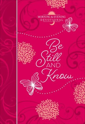 Be Still and Know (Morning & Evening devotional)  -