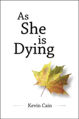 As She Is Dying  -     By: Kevin Cain