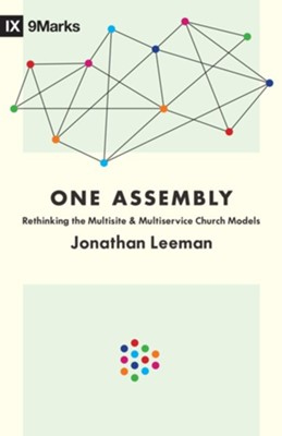 One Assembly: Rethinking the Multisite and Multiservice Church Models  -     By: Jonathan Leeman