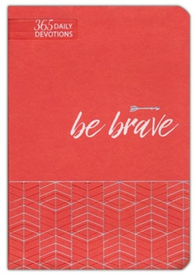 Be Brave: 365 Daily Devotions  -