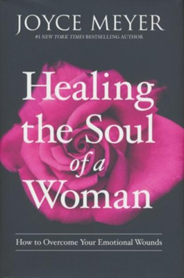 Healing the Soul of a Woman: How to Overcome Your Emotional Wounds  -     By: Joyce Meyer