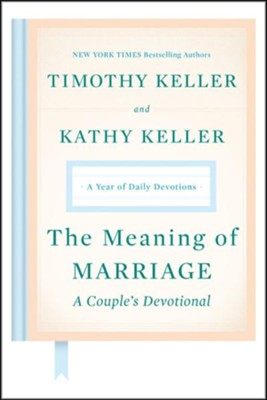 The Meaning of Marriage: A Couple's Devotional: A Year of Daily Devotions  -     By: Timothy Keller, Kathy Keller