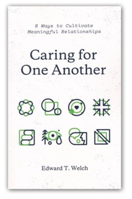 Caring for One Another: 8 Ways to Cultivate Meaningful Relationships  -     By: Edward T. Welch