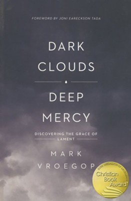 Dark Clouds, Deep Mercy: Discovering the Grace of Lament  -     By: Mark Vroegop