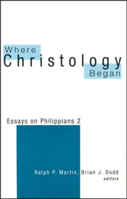 Where Christology Began: Essays on Phillipians 2   -     Edited By: Ralph P. Martin, Brian Dodd