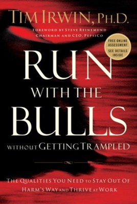 Run With the Bulls Without Getting Trampled: The Qualities You Need to Stay Out of Harm's Way and Thrive at Work - eBook  -     By: Tim Irwin Ph.D.