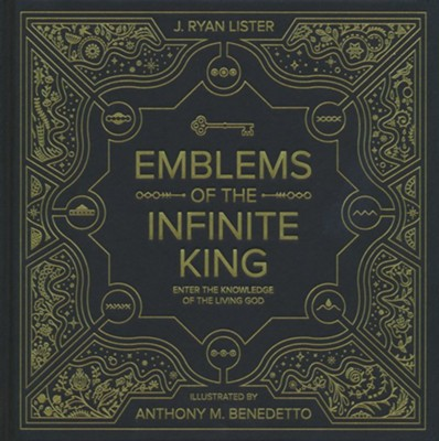 Emblems of the Infinite King: Enter the Knowledge of the Living God  -     By: J. Ryan Lister     Illustrated By: Anthony M. Benedetto