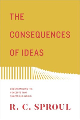 The Consequences of Ideas: Understanding the Concepts that Shaped Our World, New edition  -     By: R.C. Sproul