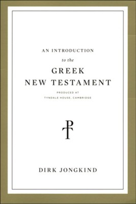 An Introduction to the Greek New Testament: Produced at Tyndale House, Cambridge  -     By: Dirk Jongkind