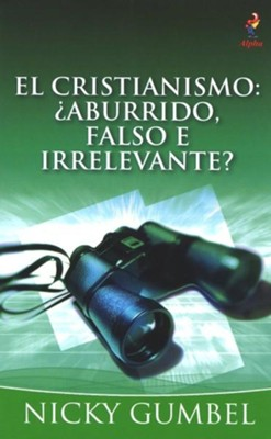 El Cristianismo: ¿Aburrido, Falso e Irrelevante?  (Christianity: Boring, Untrue and Irrelevant?)  -     By: Nicky Gumbel