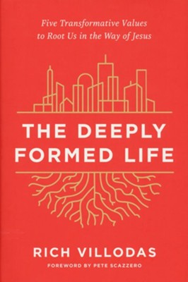 The Deeply Formed Life: Five Transformative Values to Root Us in the Way of Jesus  -     By: Rich Villodas