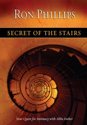 Secret of the Stairs: Your Quest for Intimacy With Abba Father - eBook  -     By: Ron Phillips