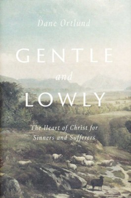 Gentle and Lowly: The Heart of Christ for Sinners and Sufferers  -     By: Dane Ortlund