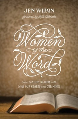 Women of the Word: How to Study the Bible with Both Our Hearts and Our Minds, Second Edition  -     By: Jen Wilkin