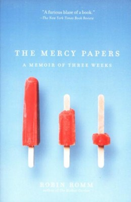 The Mercy Papers: A Memoir of Three Weeks    -     By: Robin Romm