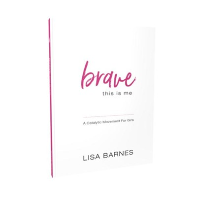 Brave-This Is Me: A Catalytic Movement for Girls   -     By: Lisa Barnes