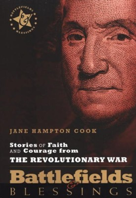 Stories of Faith and Courage from the Revolutionary War: Battlefields & Blessings  -     By: Jane Hampton Cook
