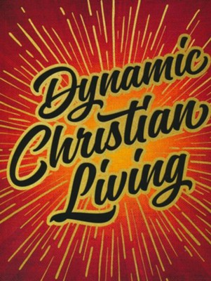 Dynamic Christian Living: Basics of the Christian Life  Teacher's Manual (Revised Edition)  -