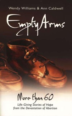Empty Arms: Remembering the Unborn  -     By: Wendy Williams, Ann Caldwell