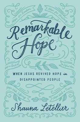Remarkable Hope: When Jesus Revived Hope In Disappointed People  -     By: Shauna Letellier