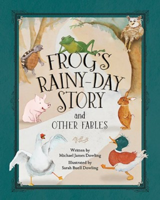 Frog's Rainy-Day Story and Other Fables  -     By: Michael James Dowling