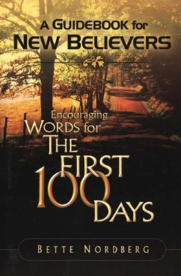 Encouraging Words for the First 100 Days: A Guidebook for New Believers  -     By: Bette Nordberg