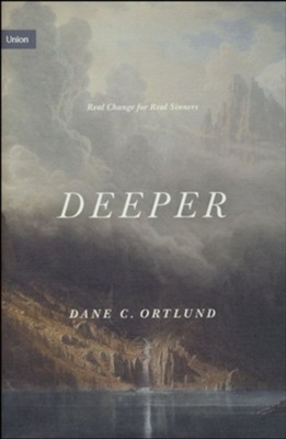 Deeper: Real Change for Real Sinners  -     By: Dane C. Ortlund