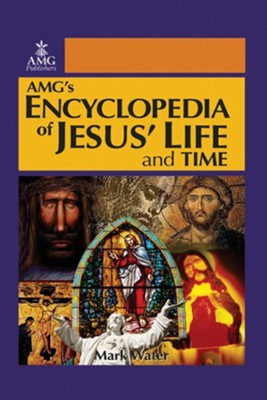 AMG's Encyclopedia of Jesus' Life and Time   -     By: Mark Water