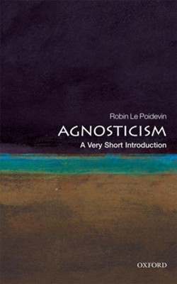 Agnosticism: A Very Short Introduction  -     By: Robin Le Poidevin