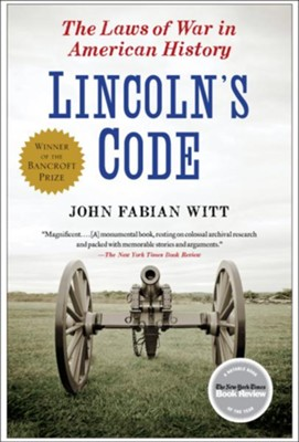 Lincoln's Code: The Laws of War in American History  -     By: John Fabian Witt