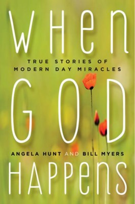 When God Happens: True Stories of of Modern Day Miracles  -     By: Angela Hunt, Bill Myers