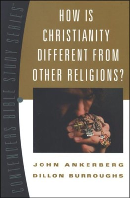 How Is Christianity Different from Other Religions?   Contenders Bible Study Series     -     By: John Ankerberg, Dillon Burroughs
