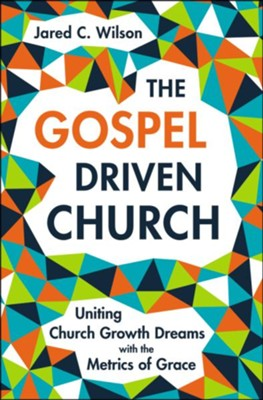 The Gospel-Driven Church  -     By: Jared C. Wilson