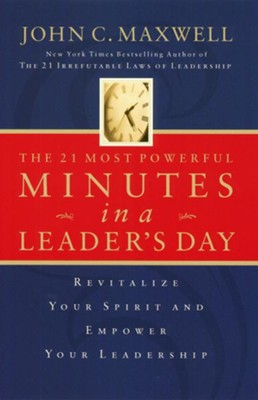 The 21 Most Powerful Minutes in a Leader's Day: Revitalize Your Spirit and Empower Your Leadership - eBook  -     By: John C. Maxwell