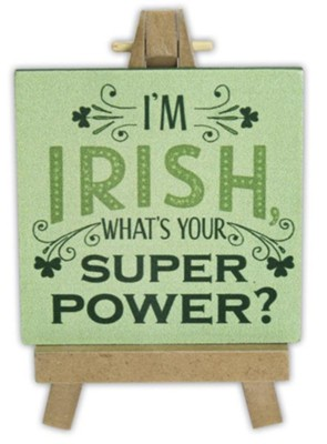 I'm Irish What's Your Super Power Mini Plaque  -