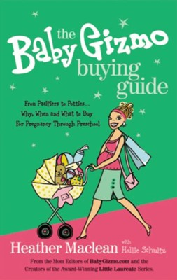 The Baby Gizmo Buying Guide: From Pacifiers to Potties . . . Why, When, and What to Buy for Pregnancy Through Preschool - eBook  -     By: Heather Maclean, Hollie Schultz