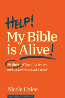 Help! My Bible Is Alive: 30 Days of Learning to Love & Understand God's Word  -     By: Nicole Unice