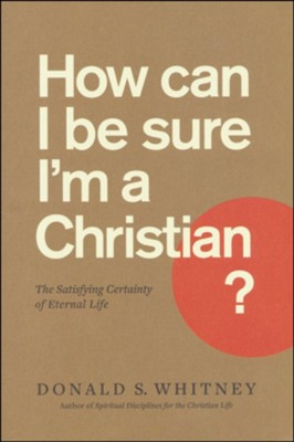 How Can I Be Sure I'm a Christian? The Satisfying Certainty of Eternal Life  -     By: Donald S. Whitney