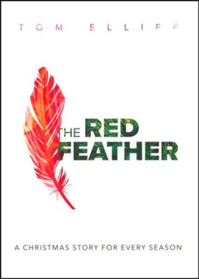 The Red Feather: A Christmas Story for Every Season  -     By: Tom Elliff