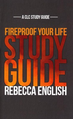 Fireproof Your Life Study Guide  -     By: Rebecca English